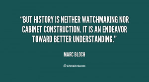 But history is neither watchmaking nor cabinet construction. It is an ...