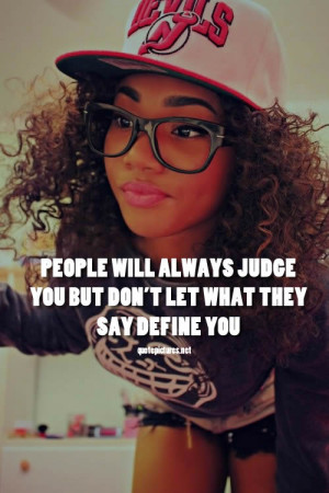 Swag Quotes - People will always judge you but don't let what they say ...