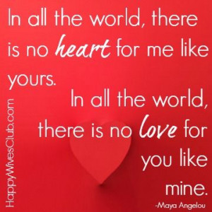 ... world, there is no love for you like mine. -Maya Angelou #Love #Quote