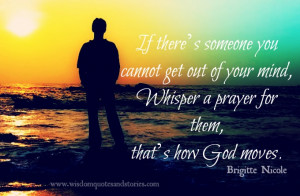 If there's someone you cannot get out of your mind, whisper a prayer ...