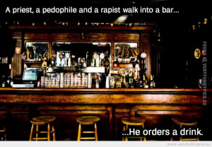 funny-picture-a-priest-a-pedophile-and-a-rapist-walk-in-to-a-bar-he ...