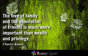 ... is much more important than wealth and privilege. - Charles Kuralt