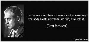 The human mind treats a new idea the same way the body treats a ...