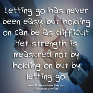 ... Never Been Easy But Holding On Can Be As Difficult - Letting Go Quotes
