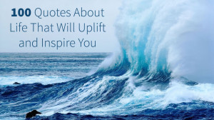 100-quotes-about-life-that-will-uplift-and-inspire-you.jpg