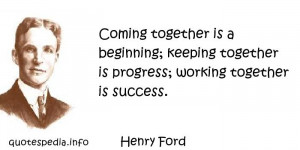 Quotes About Success - Coming together is a beginning keeping together ...