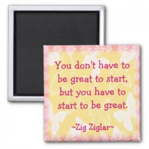 Zig Ziglar Quote-Begin-Motivating Magnet by semas87