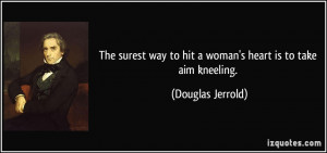 The surest way to hit a woman's heart is to take aim kneeling ...