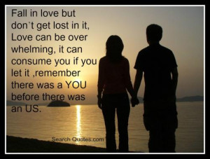 Fall in love but don't get lost in it, Love can be overwhelming, it ...
