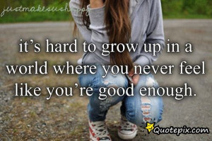 ... hard time to me right now i know i m not good enough i am sorry why