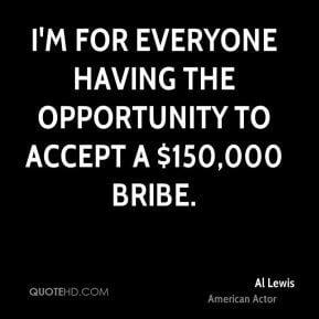 Al Lewis I'm for everyone having the opportunity to accept a $ ...