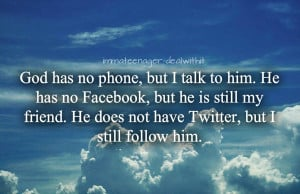 God Has No Phone, But I Talk To Him. He Has No Facebook, But He Is ...