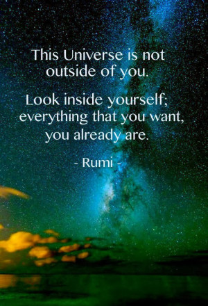 The Universe is not outside, Rumi Universal Quotes