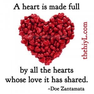heart is made full by all the hearts whose love it has shared. ~Doe ...