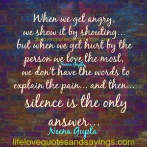 when we get angry we show it by shouting but when we get hurt by the ...