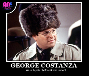 ve started watching Seinfeld. I love George Costanza: he is the ...