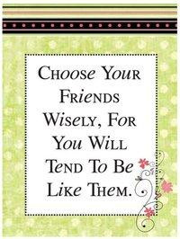 Do you choose your friends wisely?
