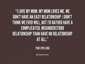 love my mom. My mom loves me. We don't have an easy relationship ...