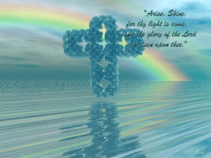 Arise Shine For Thy Light Come And The Glory Of The Lord Is Risen Upon ...