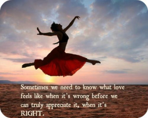 Sometimes we need to know what love feels like when it's wrong before ...