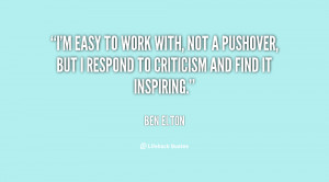 easy to work with, not a pushover, but I respond to criticism and ...