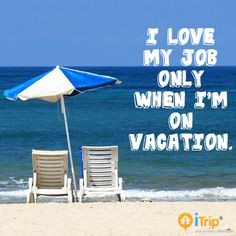vacation quote beach quote. Now that I am in the travel business. My ...