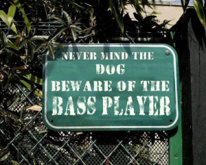 Never Mind the Dog… Beware of the Bass Player