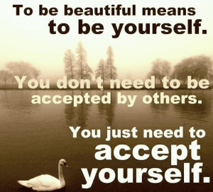 am beautiful-- Yep! and I accept myself, I am happy with who I am ...
