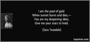 ... You are my deepening skies, Give me your stars to hold. - Sara