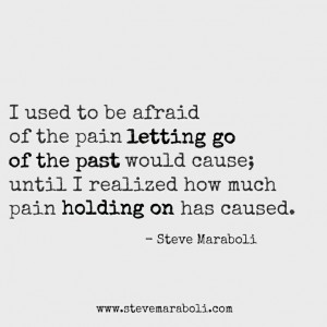 pain letting go of the past would cause until i realized how much pain ...