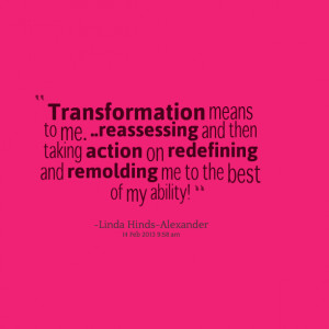 Quotes Picture: transformation means to me rebeeeeeepessing and then ...