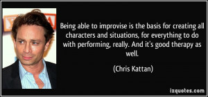 with performing really And it 39 s good therapy as well Chris Kattan