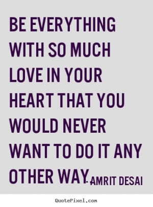 picture quotes about love - Be everything with so much love in your ...