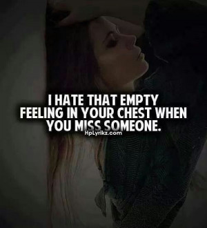 hate that empty feeling in your chest when you miss someone~