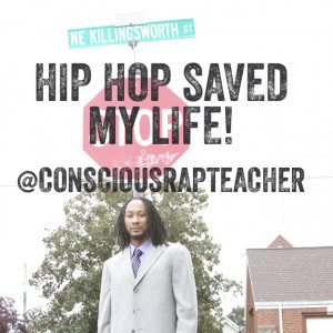Hip-hop saved my life, man. It's the only thing I've ever been even ...