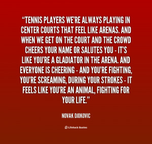 Tennis players we're always playing in center courts that feel ...