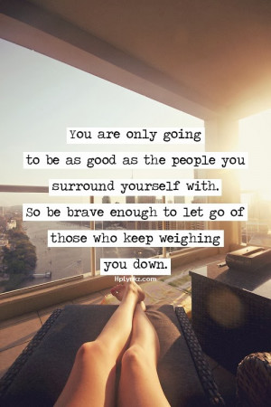 you are only going to be as good as the people you surround yourself ...