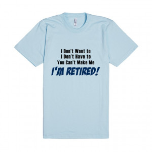 Description: Funny retirement saying retired quotes t-shirt