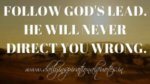 Follow God's lead. He will never direct you wrong. ~ Anonymous ...
