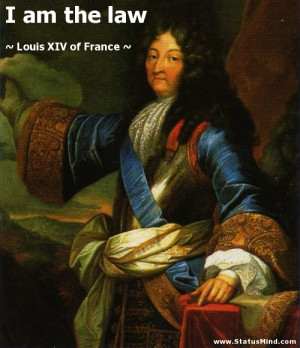 am the law - Louis XIV of France Quotes - StatusMind.com