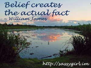 Sassy Sayings - Belief creates the actual fact http://lindaursin.net