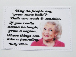 Funny+Betty+White+quote+card.+Grow+some+balls.+by+sewdandee,+$6.00