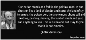 ... Nixonland. But I say to you that it is not America. - Adlai Stevenson