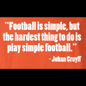 Soccer is simple, but it is difficult to play simple.