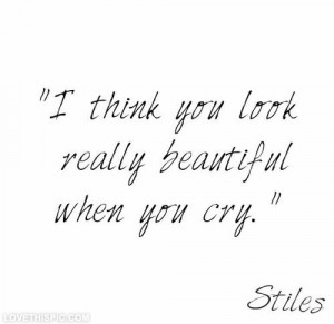 think you look very beautiful when you cry