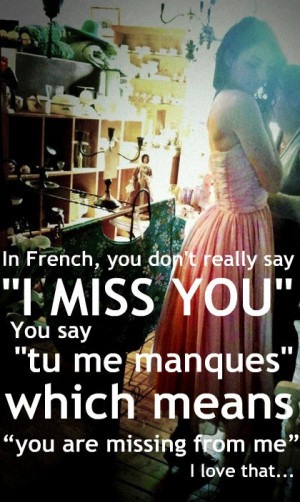 In french you dont really say I miss you