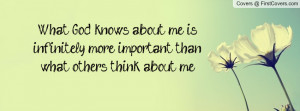 ... about me is infinitely more important than what others think about me