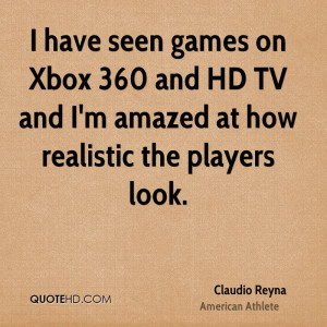 have seen games on Xbox 360 and HD TV and I'm amazed at how ...