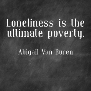 ... # pauline phillips # quotes # quote # loneliness # alone # poverty