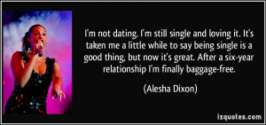 not dating. I'm still single and loving it. It's taken me a little ...